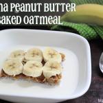 Banana Peanut Butter Baked Oatmeal : Flooded and Regular #BrunchWeek