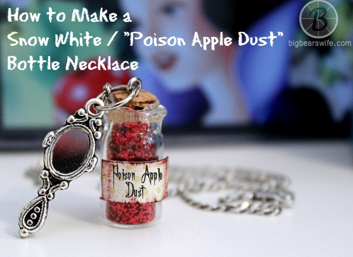 "How to Make a Snow White / ""Poison Apple Dust"" Bottle Necklace BigBearsWife.com"