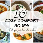 10 Cozy Comfort Soups that you just HAVE to make!