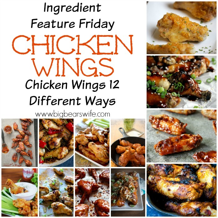Ingredient Feature Friday: Chicken Wings -  Chicken Wings 12 Different Ways