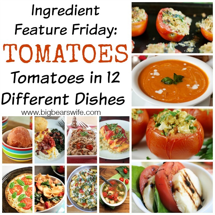 Ingredient Feature Friday: Tomatoes –  Tomatoes in 12 Different Dishes