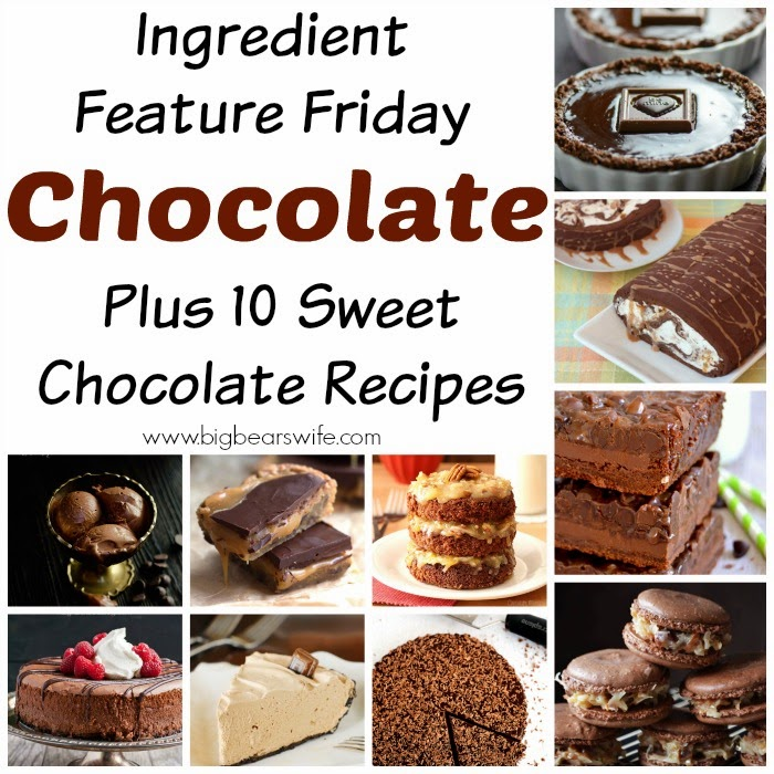 Ingredient Feature Friday: Chocolate - Plus 10 Sweet Chocolate Recipes