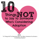 10 Things NOT to Say to Someone Who's Considering Adoption