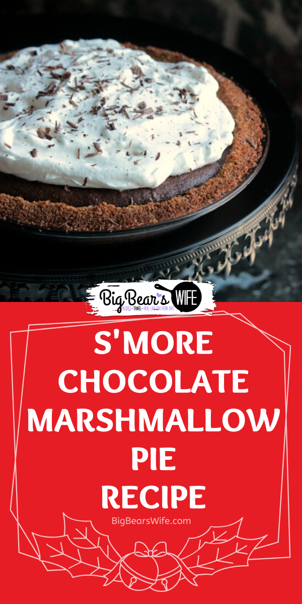 Love Chocolate and S'mores? You've got to make this S'more Chocolate Marshmallow Pie! It will wow all of your friends and family! via @bigbearswife