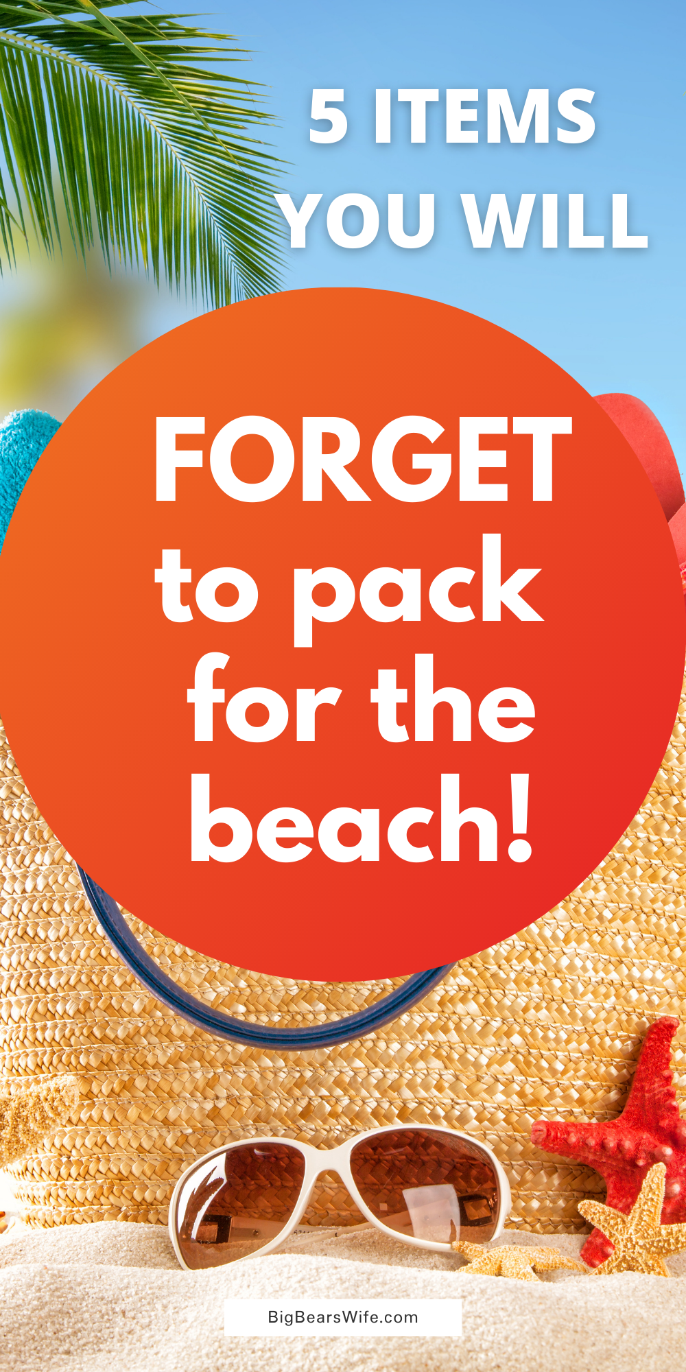 Are you wondering what to pack for the beach? Worried that you're going to forget something? Here are 5 Items that You're going to forget when you pack for the beach! via @bigbearswife