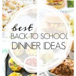 Over 20 of the BEST Back to School Dinner Ideas
