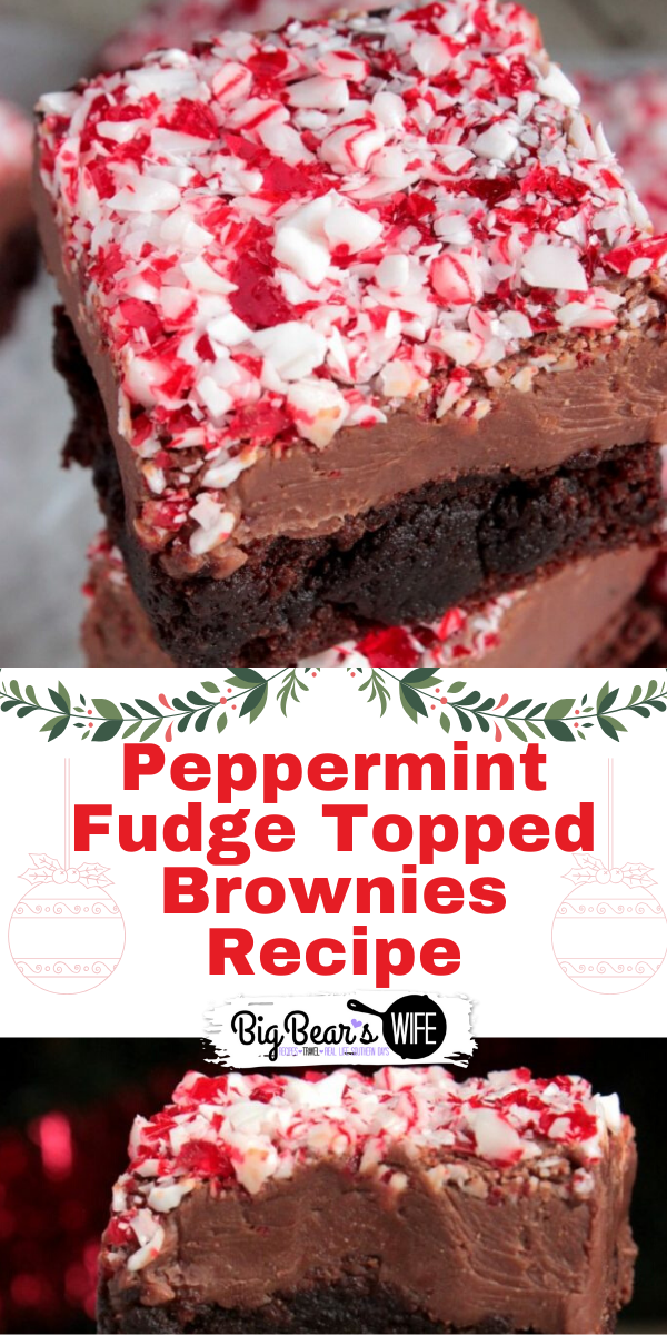 Chocolate Fudge Brownies topped with a thick layer of fudge with a layer of crushed peppermint candy canes sprinkled on top. Peppermint Fudge Topped Brownies are great for a homemade gift!