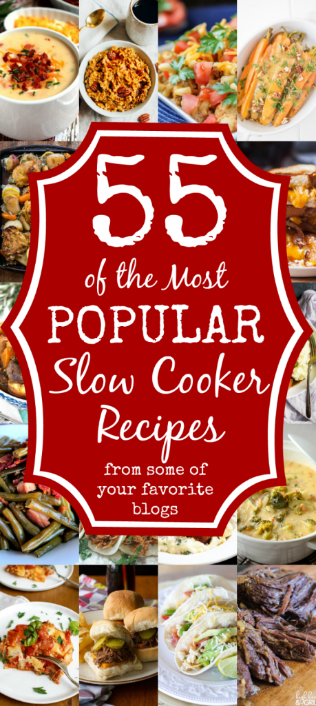 55 of the MOST Popular Slow Cooker Recipes