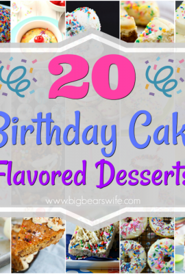 20 Birthday Cake Flavored Desserts - Celebrating a birthday soon? If you want to skip the traditional birthday, I've got 20 Birthday Cake Flavored Desserts that are packed with that classic birthday cake, funfetti flavor!