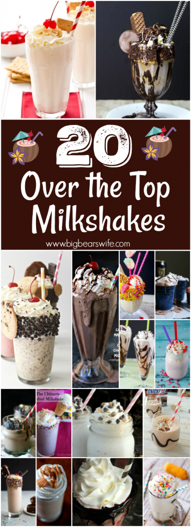20 Over the Top Milkshakes - You won't find any plan jane Milk and Ice Cream milkshakes here! These milkshakes have classic and unique flavors while some of them have over the top toppings!!!