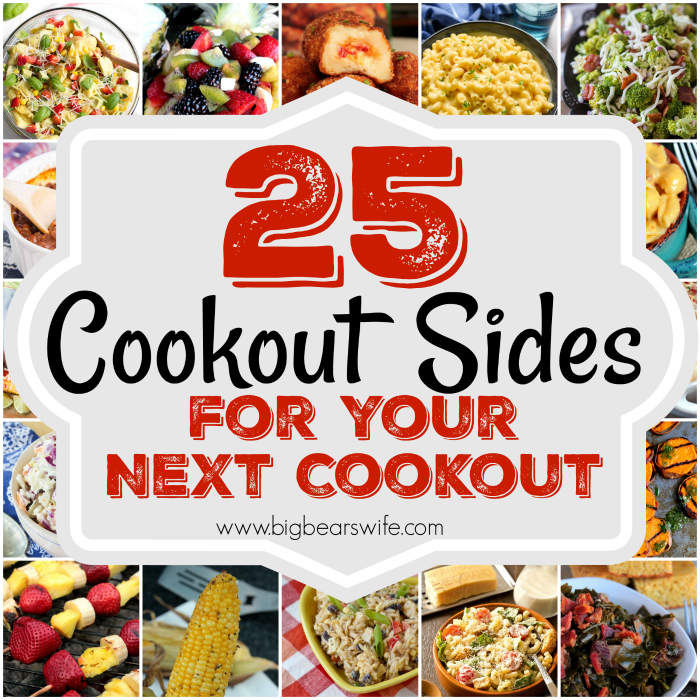 25 Scrumptious Cookout Sides For Your Next Cookout Big Bear S Wife