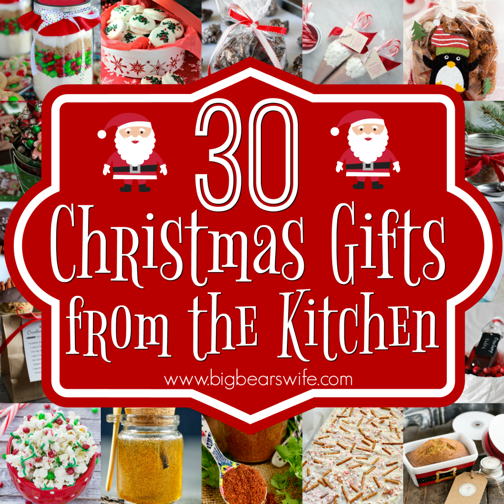 30 Christmas Gifts from the Kitchen - Big Bear\'s Wife