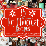 35 Decadent Hot Chocolate Recipes Plus 3 Hot Chocolate gifts from the kitchen