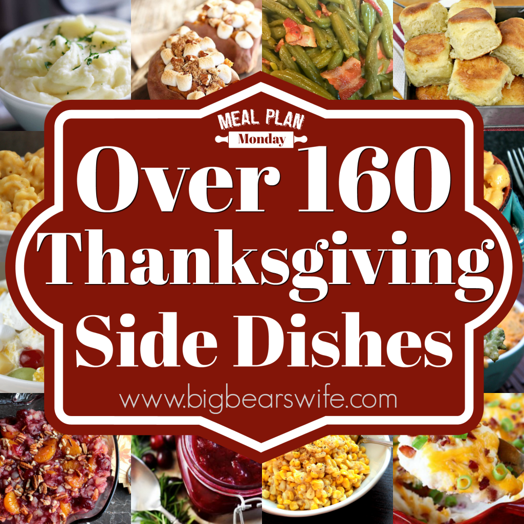 OVER 160 THANKSGIVING DAY SIDE DISH RECIPES!  This week's Meal Plan Monday is all about Thanksgiving Sides!! Make sure you come back next week when we'll feature Thanksgiving Desserts! https://www.bigbearswife.com/meal-plan-monday-88/