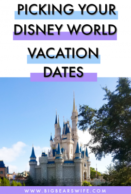 Disney Vacation Planning Series: Picking Your Disney World Vacation Dates