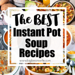 The BEST Instant Pot Soup Recipes
