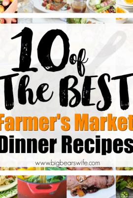 10 of the BEST Farmer's Market Dinner Recipes