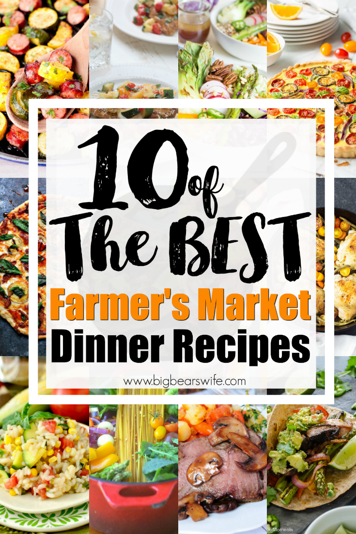 10 of the BEST Farmer's Market Dinner Recipes - The Farmer's Market is overflowing with fresh produce and local meats right now and these recipes are perfect for using up your latest weekend market haul! #farmersmarket #farmersmarketmeals #summerrecipes