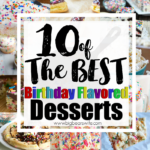 10 of the BEST Birthday Flavored Desserts