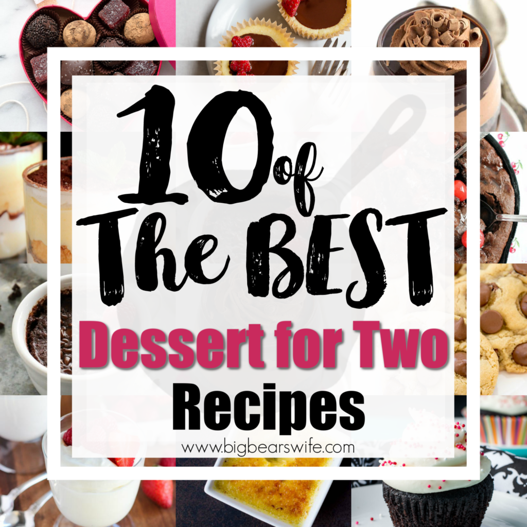 10 Of The Best Desserts For Two Big Bear S Wife