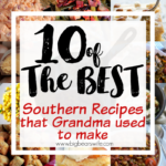 10 of the BEST Southern Recipes that Grandma used to make