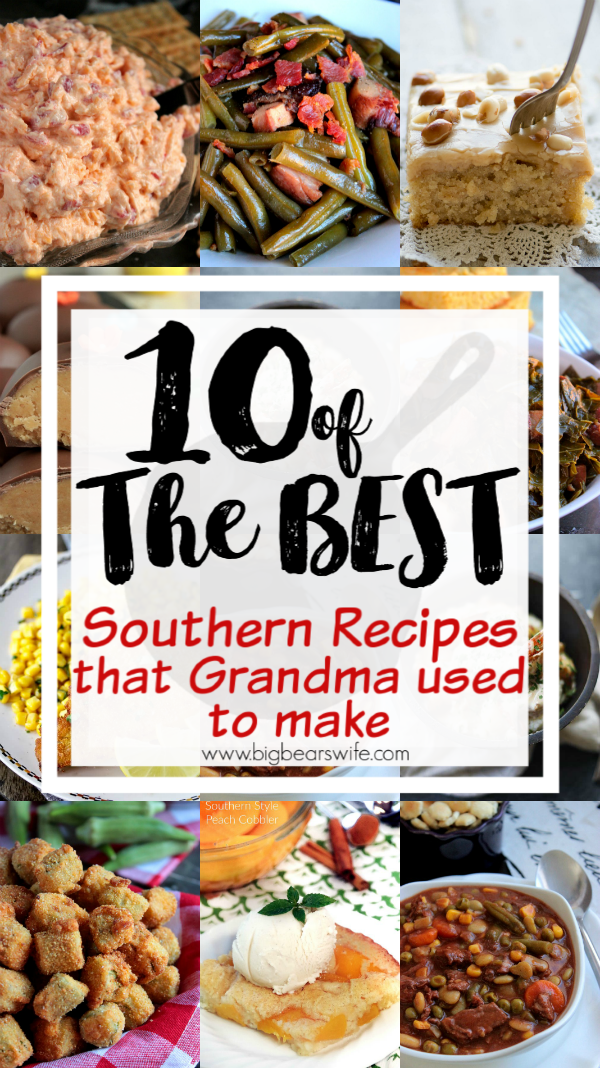10 of the BEST Southern Recipes that Grandma used to make - Recipes in the south are passed down as treasured keepsakes and they become more than just recipes on paper. Sometimes those recipes get lost but I've picked out 10 of the BEST Southern Recipes that Grandma used to make to share with you in case you're looking for a long lost recipe or maybe just looking for a new southern favorite!  via @bigbearswife