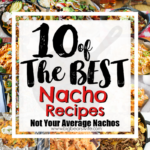 10 of the Best Nacho Recipes – Not Your Average Nachos