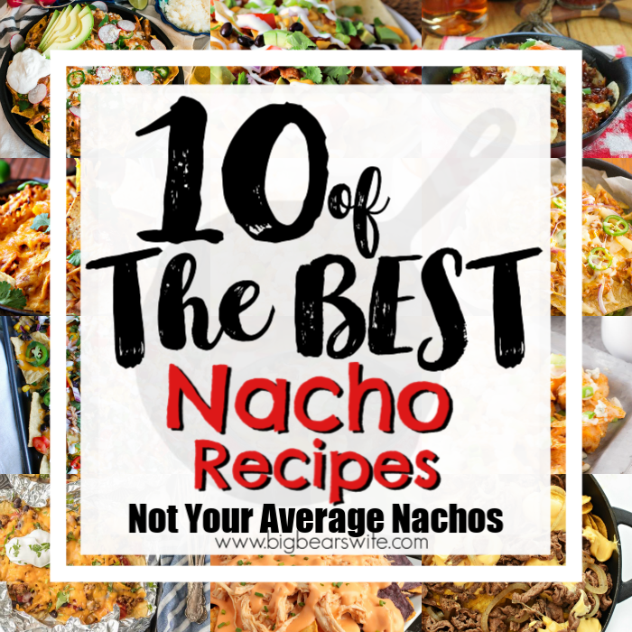 10 of the Best Nacho Recipes - Not Your Average Nachos - Not only are nachos popular during football game and tailgate but they're also great for parties, holidays, snacks and even dinner! Here you'll find 10 of the Best Nacho Recipes and these are Not Your Average Nachos either!
