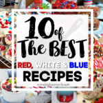 10 of the BEST Red, White & Blue Recipes