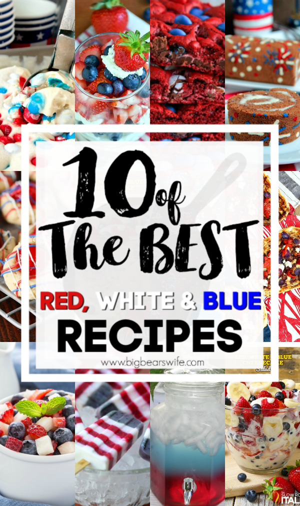 10 of the BEST Red, White & Blue Recipes - Looking for some great red, white and blue recipes to make for Memorial Day weekend or even for the 4th of July? You've come to the right post! I've found 10 of the BEST Red, White & Blue Recipes for y'all...well actually 11 because I tossed an extra in there for you!