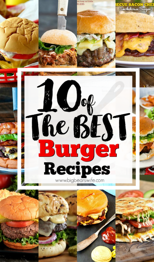 10 of the Best Burger Recipes - Warm weather is here which means it's time to enjoy the back patio, start up the grill and spend some quality family time outside in the evenings! I've found 10 of the Best Burger Recipes for y'all to try that would be perfect for lunch or dinner.