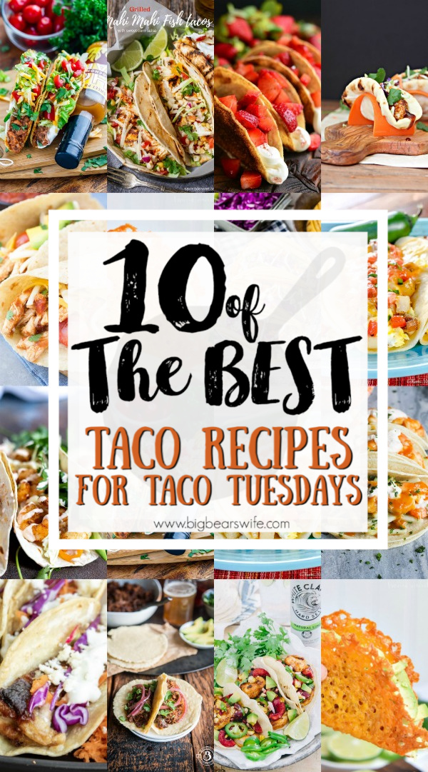 10 of the best Taco Recipes for Taco Tuesdays - I'm not saying that Tacos are only good on Tuesdays but if you happen to use Tuesday as an excuse to celebrate with Tacos, here are 10 of the best Taco Recipes for Taco Tuesdays! There are tacos here for everyone! Vegetarian Tacos, Chicken Tacos, Pork Tacos, Shrimp Tacos and More!