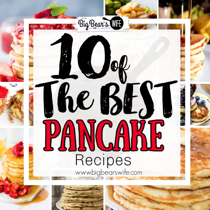 If you're a breakfast person you're going to want to save this list of fantastic pancake recipes! Here are 10 of the Best Pancake Recipes and you're going to want to try all of them!  via @bigbearswife