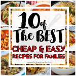 10 Delicious Cheap and Easy Meals for your Family