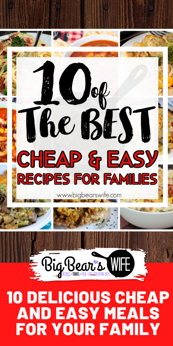 10 Delicious Cheap and Easy Meals for your Family- Spend less money at the grocery store but still make filling meals with the recipes in this list of 10 Delicious Cheap and Easy Meals for your Family! via @bigbearswife