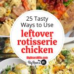 25 Tasty Ways to use leftover rotisserie chicken