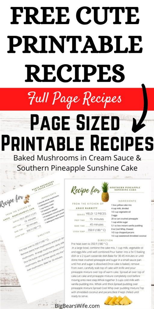 Collecting recipes? Love to print recipes out and save them for later in a recipe binder? I've got a gift for you! This week, I've got 2 Free Page Sized Printable Recipes - Baked Mushrooms in Cream Sauce and Southern Pineapple Sunshine Cake!