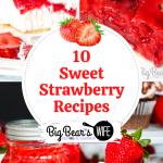 10 Sweet Strawberry Recipes
